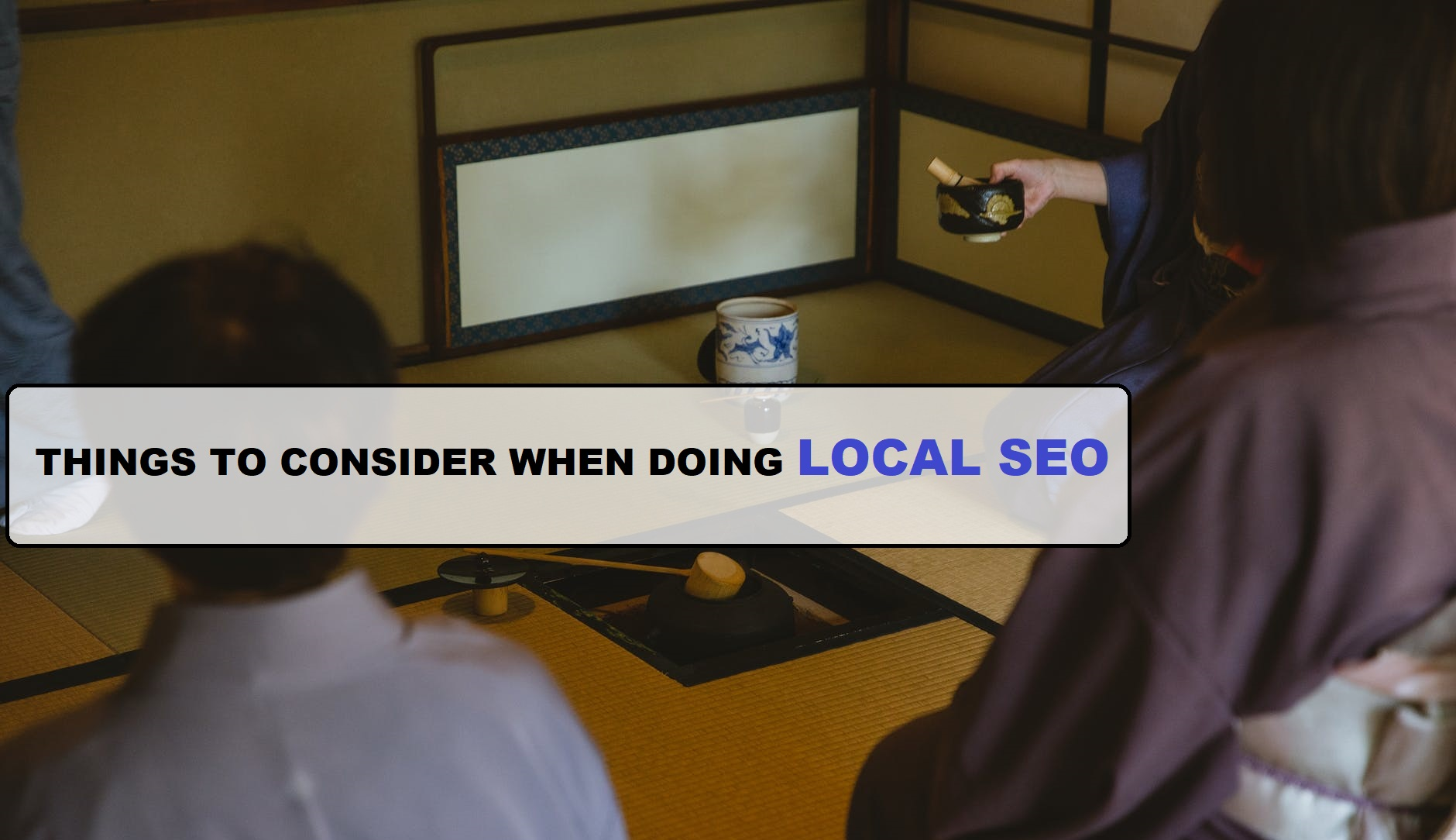 THINGS TO CONSIDER WHEN DOING LOCAL SEO